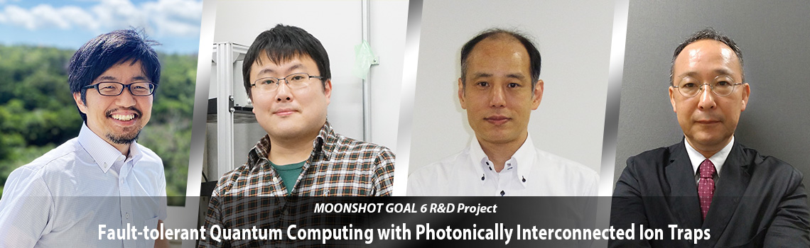 MOONSHOT GOAL6 R&D Project Fault-tolerant Quantum Computing with Photonically Interconnected Ion Traps